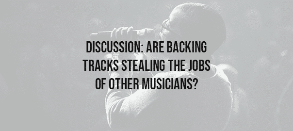 Are backing tracks stealing the jobs of other musicians?